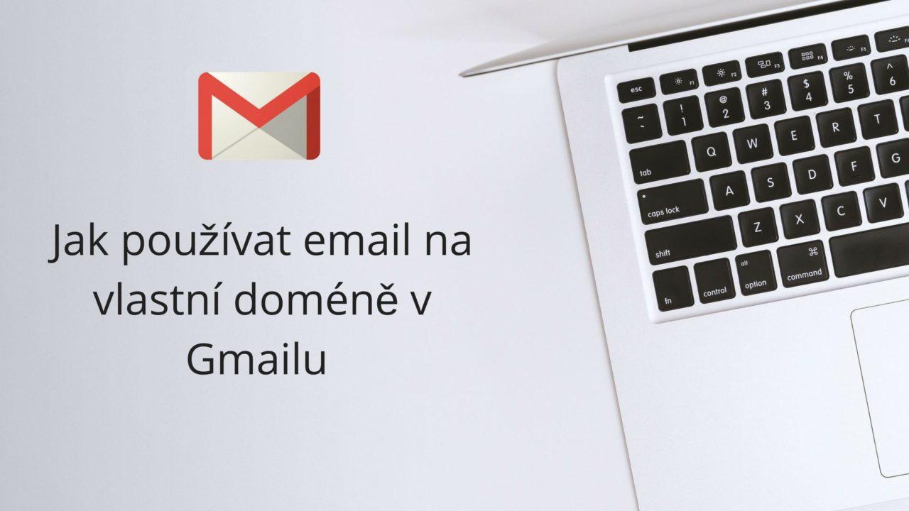 Jak používat email na vlastní doméně v Gmailu zdarma