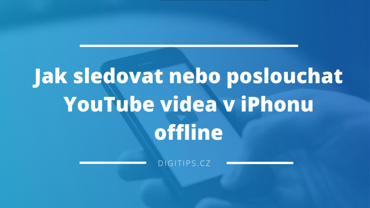 Jak sledovat nebo poslouchat YouTube videa v iPhonu offline